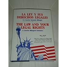 LA Ley Y Sus Derechos Legales (The Law and Your Legal Rights)