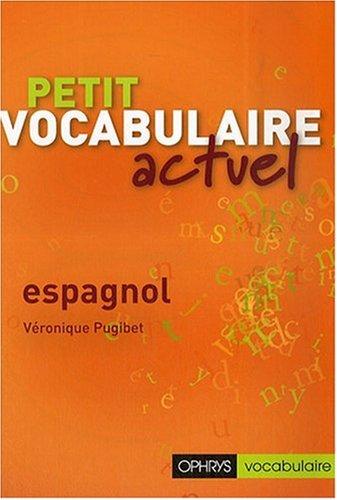 Petit Vocabulaire Actuel Espagnol par Véronique Pugibet