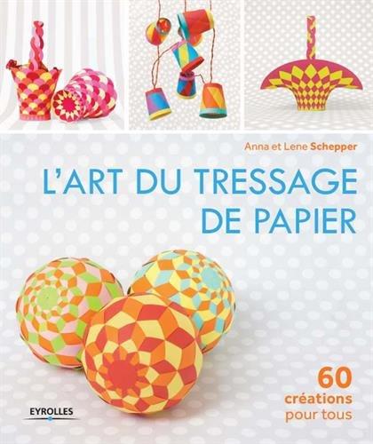 L'art du tressage de papier: 60 créations pour tous.