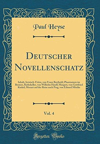 Deutscher Novellenschatz, Vol. 4: Inhalt, Irrwisch-Fritze, von Franz Berthold; Phantasieen im Bremer, Rathskeller, von Wilhelm Hauff; Margret, von ... Prag, von Eduard Mörike (Classic Reprint)
