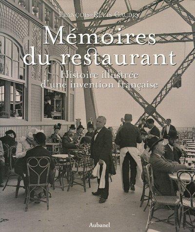 Mmoires du restaurant : Histoire illustre d'une invention franaise