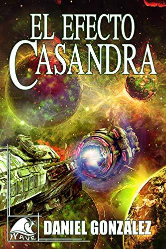 El efecto Casandra: ...o como aprendimos a defendernos de los lagartos gigantes del espacio (Wave Gold nº 4) por Daniel González