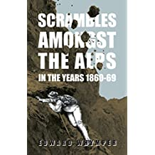 Scrambles Amongst The Alps In The Years 1860-69