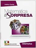 Matematica a sorpresa. Informatica. Per la Scuola media. Con espansione online
