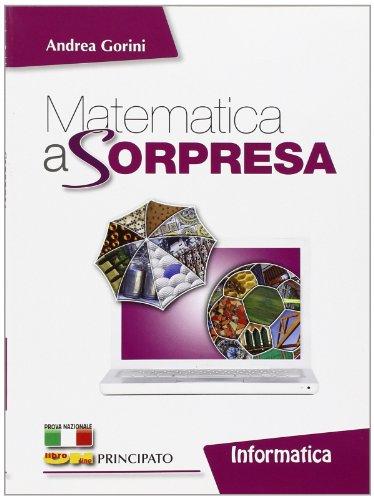 Matematica a sorpresa. Informatica. Con espansione online. Per la Scuola media