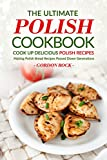 The Ultimate Polish Cookbook - Cook Up Delicious Polish Recipes: Making Polish Bread Recipes Passed Down Generations