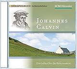 Johannes Calvin - Ein Leben für die Reformation