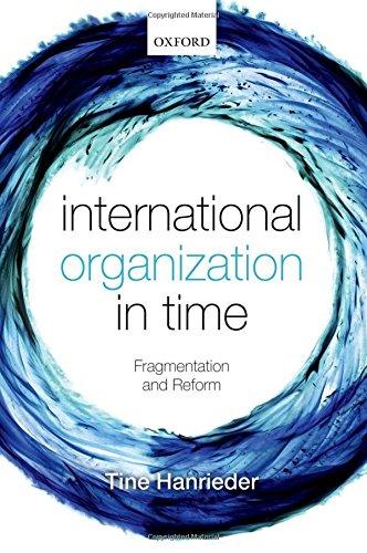 International Organization in Time: Fragmentation and Reform