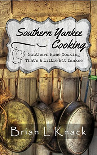 southern-yankee-cooking-southern-home-cooking-thats-a-little-bit-yankee-english-edition