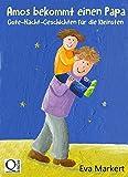Amos bekommt einen Papa: Gute-Nacht-Geschichten für die Kleinsten (Vorlesegeschichten mit Amelie und Amos 5)