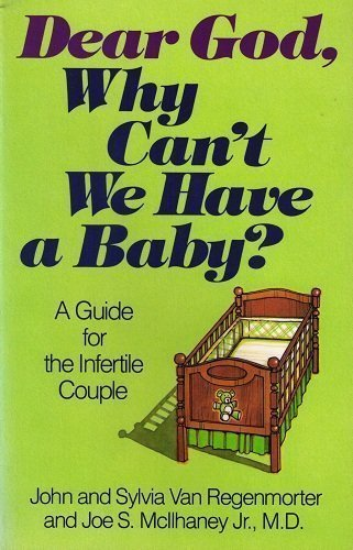 Dear God, Why Can't We Have a Baby?: A Guide for the Infertile Couple by Van Regenmorter, John, Van Regenmorter, Sylvia, McIlhaney, J (1986) Paperback