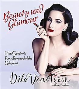 Beauty und Glamour: Mein Geheimnis für außergewöhnliche Schönheit von [Von Teese, Dita, Apodaca, Rose]