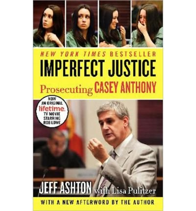 [Imperfect Justice: Prosecuting Casey Anthony] [by: Jeff Ashton]