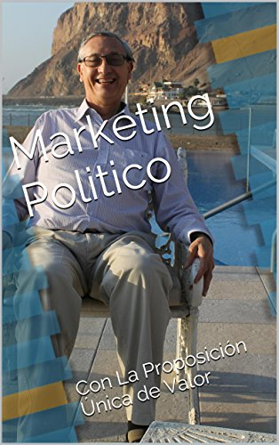 Marketing Politico: Con La Proposición Única de Valor