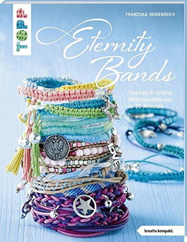 Eternity Bands (kreativ.kompakt.): 30-Minuten-Wickelarmbänder