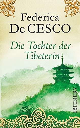 Die Tochter der Tibeterin: Spannende Fortsetzung des erfolgreichen Romans «Die Tibeterin» (Die Tibet-Romane 2)