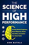 The Science of High Performance: Develop Mental Toughness, Boost Willpower, Master New Skills, and Achieve Your Goals Faster (English Edition)