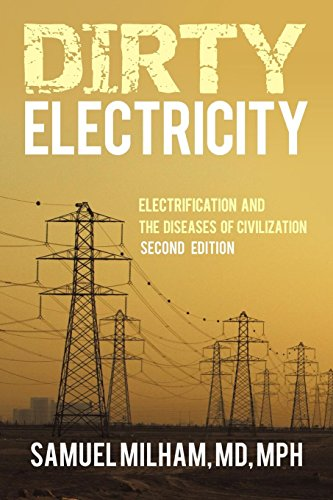 Dirty Electricity: Electrification and the Diseases of Civilization por Samuel Milham MD Mph