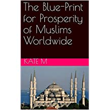 The Blue-Print for Prosperity of Muslims Worldwide (English Edition)