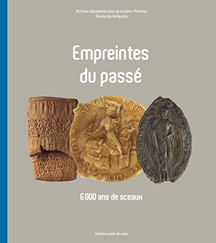 Empreintes du passé : 6 000 ans de sceaux