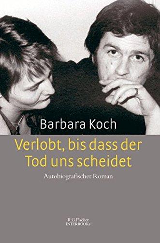 Verlobt, bis dass der Tod uns scheidet: Autobiografischer Roman (R.G. Fischer INTERBOOKs CLASSIC)