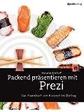 Packend präsentieren mit Prezi: Das Praxisbuch von Konzept bis Vortrag
