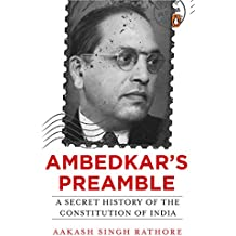 Ambedkar's Preamble: A Secret History of the Constitution of India
