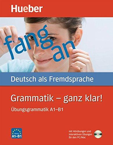 Grammatik - ganz klar!: Übungsgrammatik A1-B1.Deutsch als Fremdsprache / Übungsgrammatik mit CD-ROM - Hörübungen und interaktive Übungen