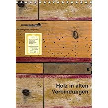 Holz in alten Verbindungen (Tischkalender 2018 DIN A5 hoch): Ein fotografischer Versuch den morbiden Charme alter Holzverbindungen einzufangen. ... [Kalender] [Jun 19, 2016] Renken, Erwin