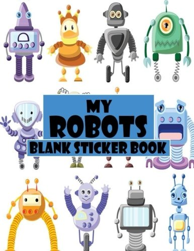 My Robots Blank Sticker Book: Funny Robot, Blank Sticker Book 8.5 x 11, 100 Pages: Volume 5 por Alia Leone