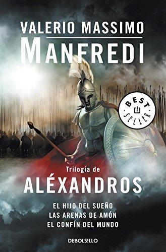 Trilogía de Aléxandros: El hijo del sueño | Las arenas de Amón | El confín del mundo (BEST SELLER)