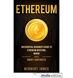 Ethereum: An Essential Beginner's Guide to Ethereum Investing, Mining and Smart Contracts (English Edition) [Edizione Kindle]