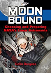 Moon Bound: Choosing and Preparing NASA's Lunar Astronauts (Springer Praxis Books)