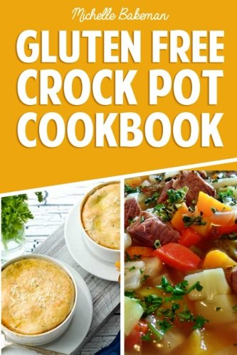 Gluten Free Crock Pot Cookbook: Easy & Delicious Slow Cooker Meals for Every Occasion (Crock Pot Cookbook Easy)
