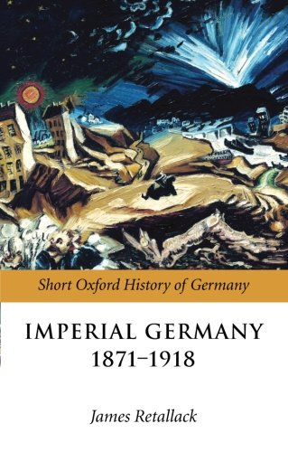 Imperial Germany 1871-1918 (The Short Oxford History of Germany)
