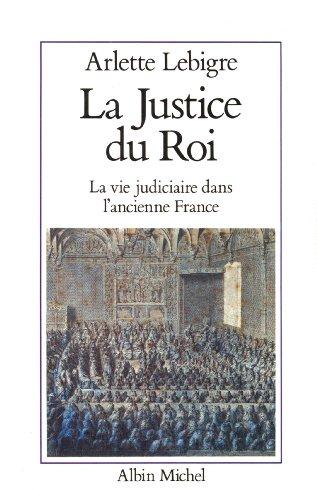 La Justice du roi : La vie judiciaire dans l'ancienne France