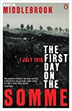 First Day On The Somme 1 July 1916 (Penguin History) by Martin Middlebrook (1992-07-07)