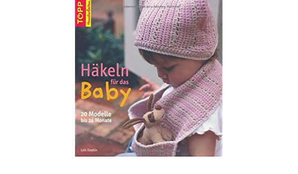 Häkeln Für Das Baby 20 Modelle Bis 24 Monate Von Daykin Lois 2008
