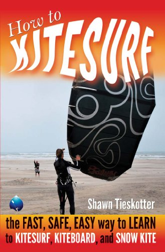 HOW TO KITESURF ON LAND, SAND, WATER AND SNOW: THE FAST, SAFE, EASY WAY to LEARN to KITESURF, KITEBOARD, and SNOW KITE (English Edition) por Shawn Tieskotter