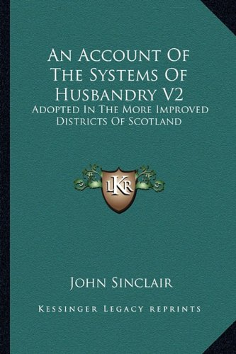 An Account of the Systems of Husbandry V2: Adopted in the More Improved Districts of Scotland (District V2)
