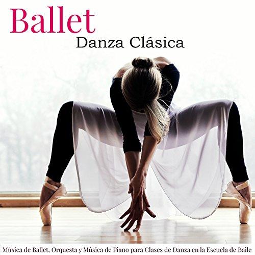 Ballet, Danza Clásica - Música de Ballet, Orquesta y Música de Piano para Clases