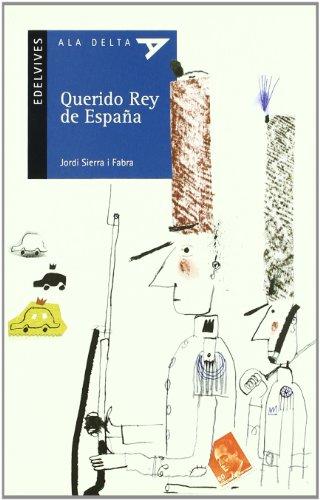 Querido Rey de España (Ala Delta (Serie Azul)) por Jordi Sierra i Fabra