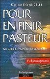 Pour en finir avec Pasteur - Un siècle de mystification scientifique