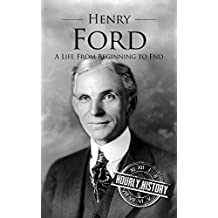 Henry Ford: A Life From Beginning to End (English Edition)