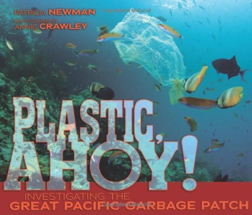Plastic, Ahoy!: Investigating the Great Pacific Garbage Patch by Patricia Newman (2013-12-06) (Great Pacific Garbage Patch)