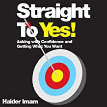 Straight to Yes!: Asking with Confidence and Getting What You Want