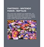 [ FANTENDO - NINTENDO FANON - REPTILES: 9009, ALPHA YOSHI, AMAZING FLYIN' HAMMER BRO., ANTI-KOOPALINGS, BABY BOWSER, BARRY, BIRDO, BLACKYOSHI, BOMBER BR ] Source Wikia (AUTHOR ) Oct-28-2011 Paperback