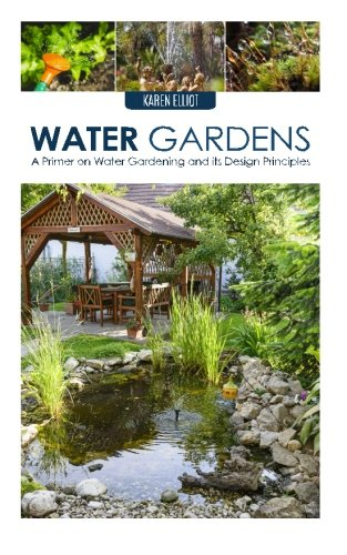 Water Gardens: A Primer on Water Gardening and Its Design Principles