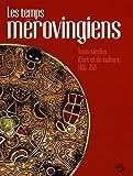 Les temps mérovingiens - Trois siècles d'art et de culture (451-751)