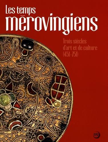 Les temps mérovingiens : Trois siècles d'art et de culture (451-751) par Collectif